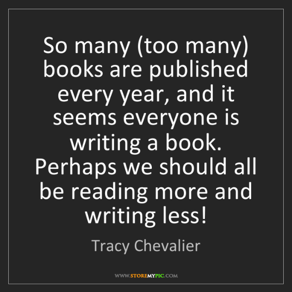 Tracy Chevalier: So many (too many) books are published every year, and...