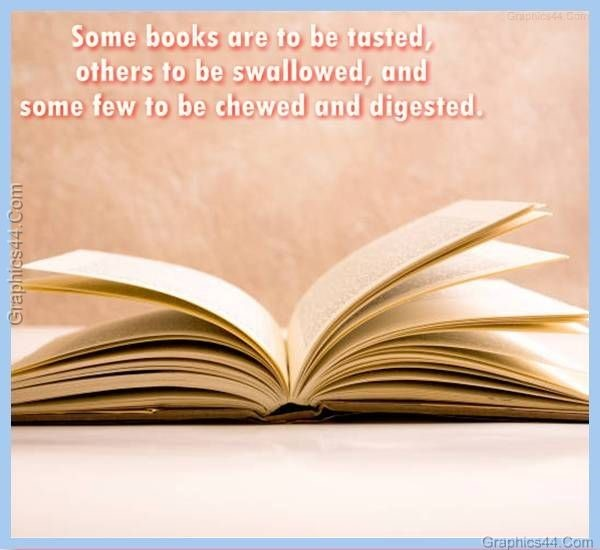 Some books are to be tasted others to be swalloed and some few to be chewed and digested