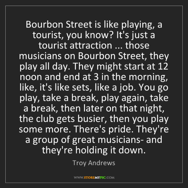 Troy Andrews: Bourbon Street is like playing, a tourist, you know?...