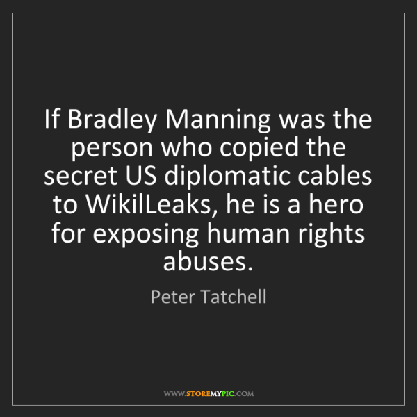 Peter Tatchell: If Bradley Manning was the person who copied the secret...