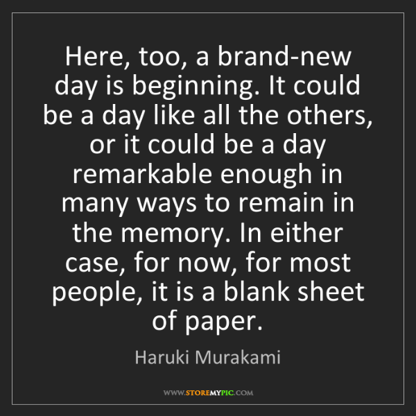 Haruki Murakami: Here, too, a brand-new day is beginning. It could be...