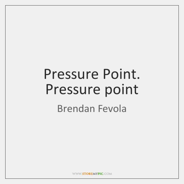 Pressure Point. Pressure point