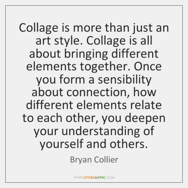 Collage is more than just an art style. Collage is all about ...