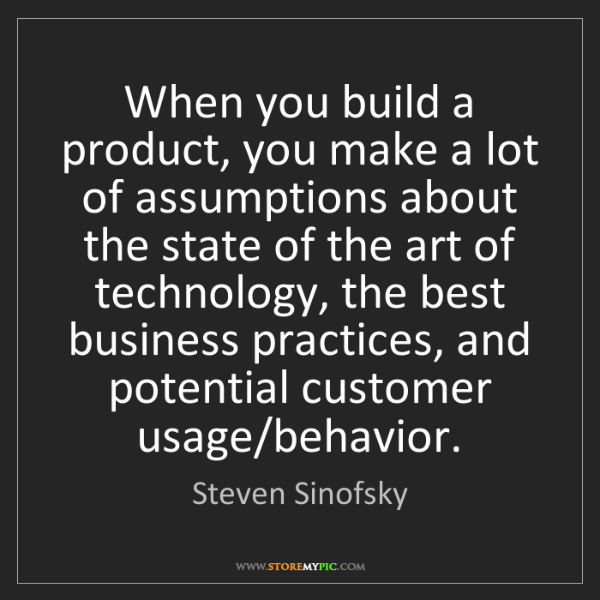 Steven Sinofsky: When you build a product, you make a lot of assumptions...