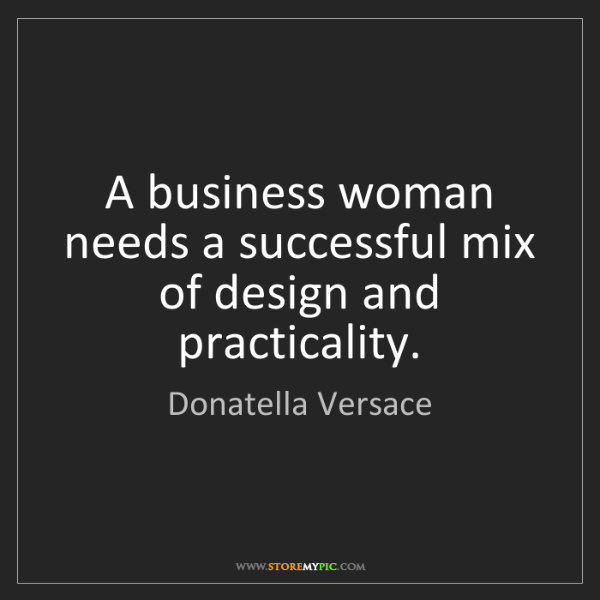 Donatella Versace: A business woman needs a successful mix of design and...