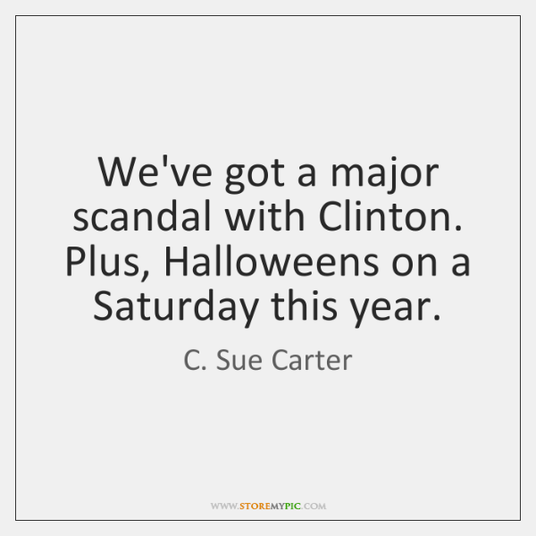 We've got a major scandal with Clinton. Plus, Halloweens on a Saturday ...