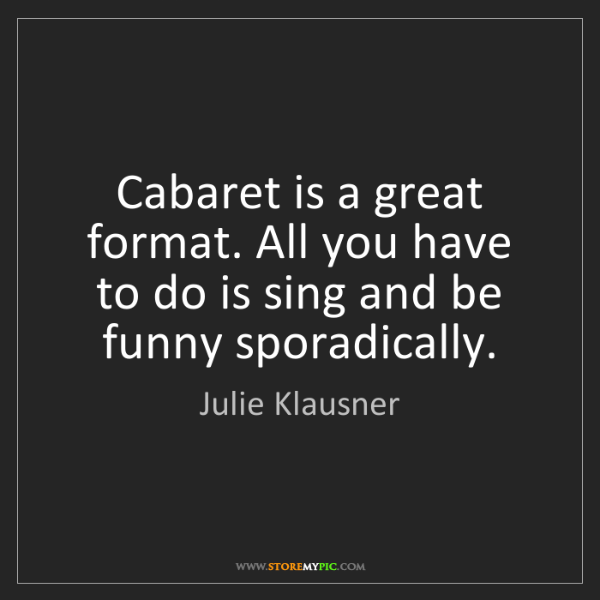 Julie Klausner: Cabaret is a great format. All you have to do is sing...