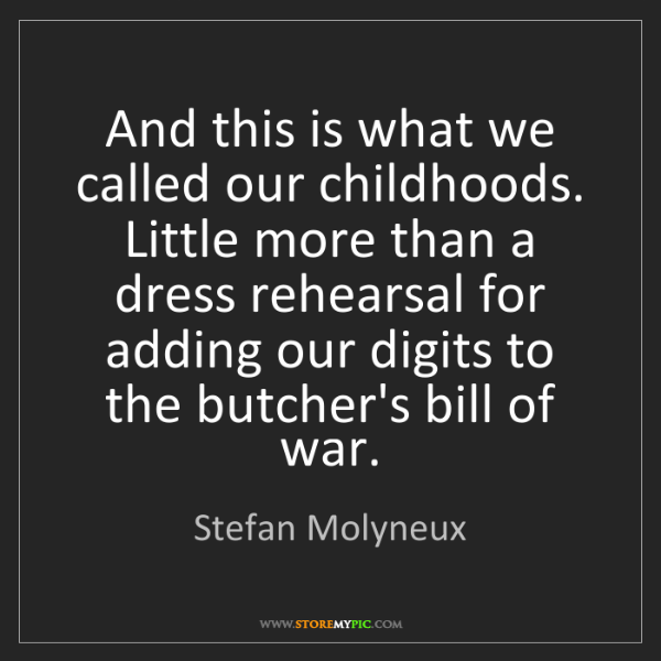 Stefan Molyneux: And this is what we called our childhoods. Little more...