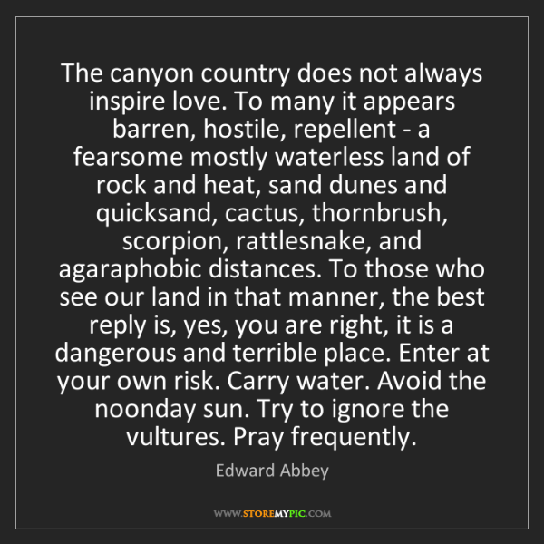 Edward Abbey: The canyon country does not always inspire love. To many...
