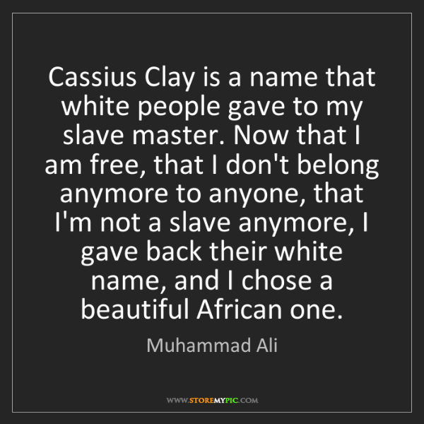 Muhammad Ali: Cassius Clay is a name that white people gave to my slave...