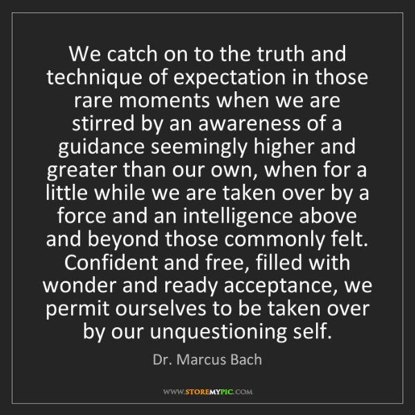 Dr. Marcus Bach: We catch on to the truth and technique of expectation...