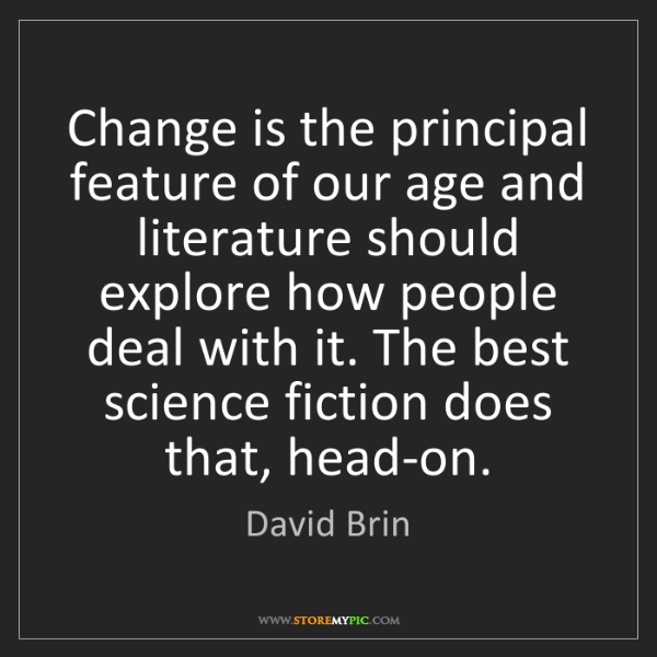 David Brin: Change is the principal feature of our age and literature...