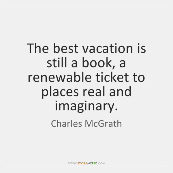 The best vacation is still a book, a renewable ticket to places ...
