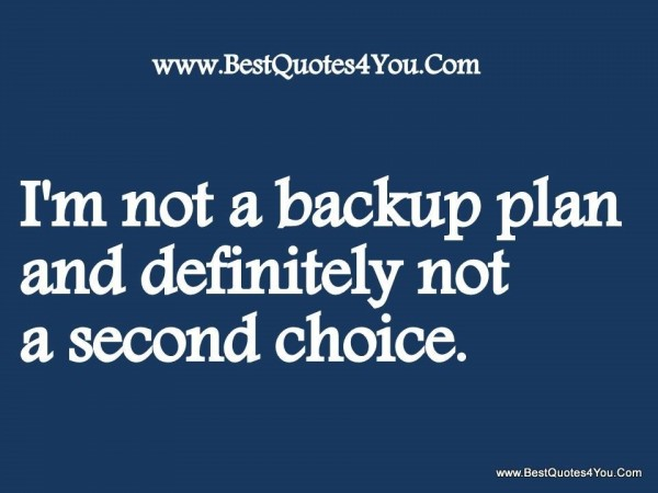 Im not a backup plan and definitely not a second choice 2