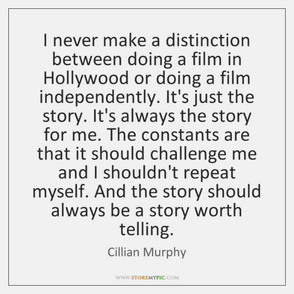 I never make a distinction between doing a film in Hollywood or ...