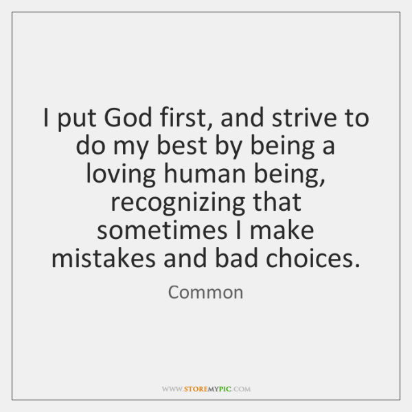 How Do You Put Quotes On Pictures: I Put God First, And Strive To Do My Best By Being