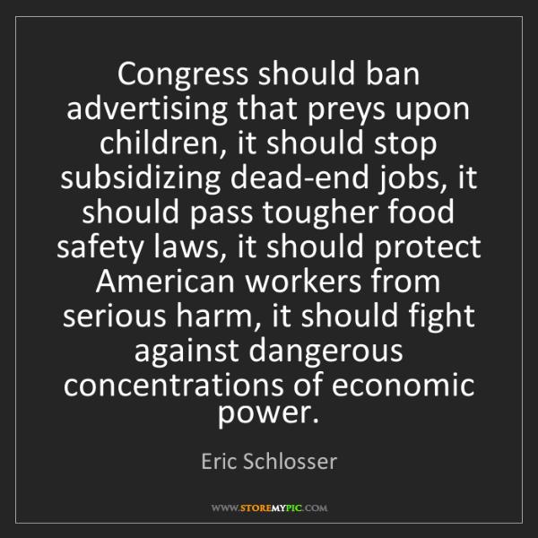 Eric Schlosser: Congress should ban advertising that preys upon children,...