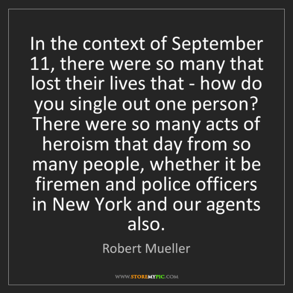 Robert Mueller: In the context of September 11, there were so many that...