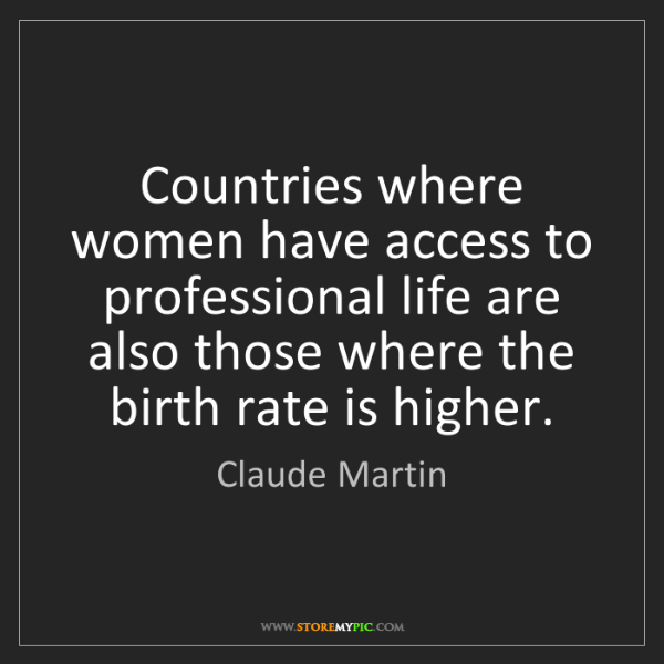 Claude Martin: Countries where women have access to professional life...