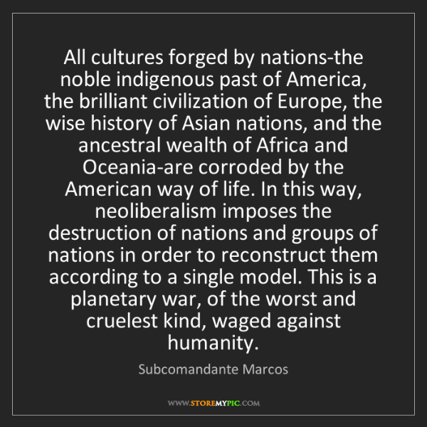 Subcomandante Marcos: All cultures forged by nations-the noble indigenous past...