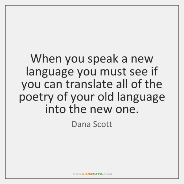 When you speak a new language you must see if you can ...