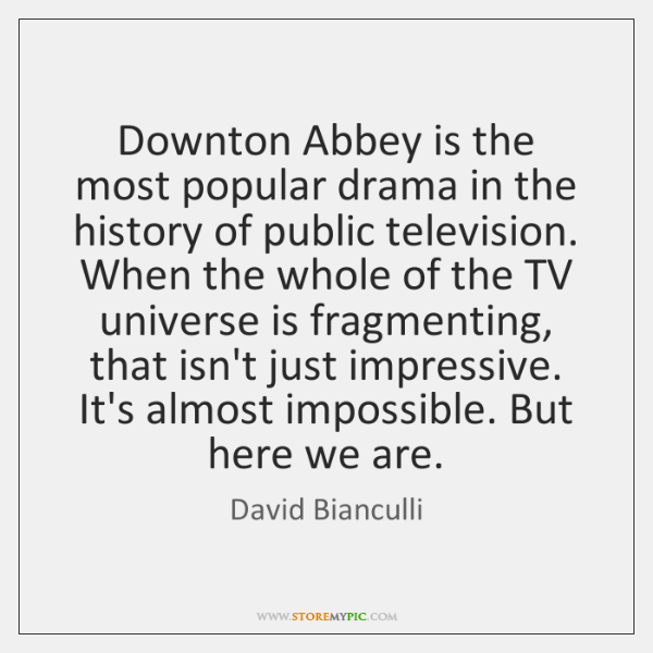 Downton Abbey is the most popular drama in the history of public ...