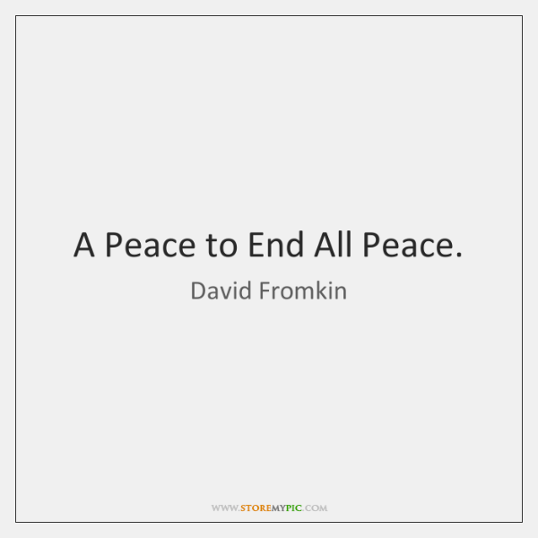 A Peace to End All Peace.