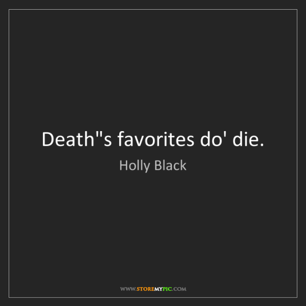 Holly Black: Death's favorites do' die.