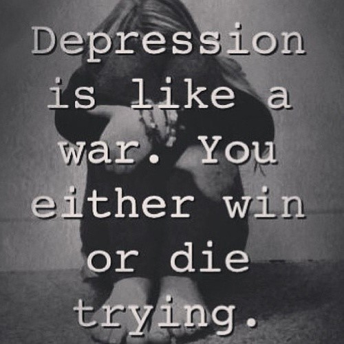 Depression is like a war you either win or die trying