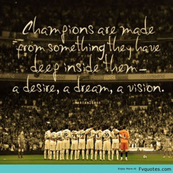 Champions are made from something they have deep inside them a desire a dream a vision