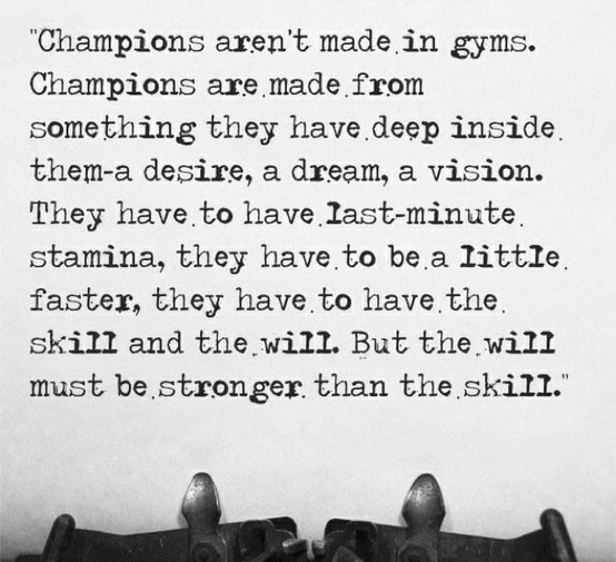 Champions arent made in gyms champions are made from something they have deep inside th
