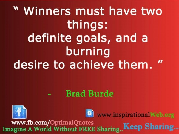 Winners must have two things definite goals and a burning desire to achieve them brads