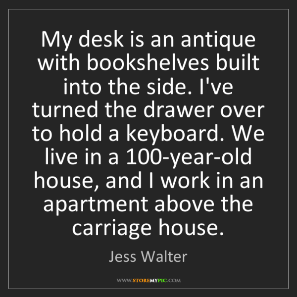 Jess Walter: My desk is an antique with bookshelves built into the...