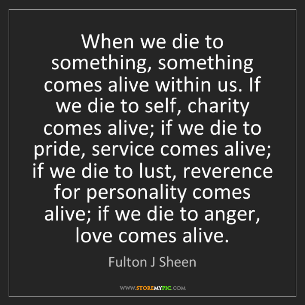 Fulton J Sheen: When we die to something, something comes alive within...