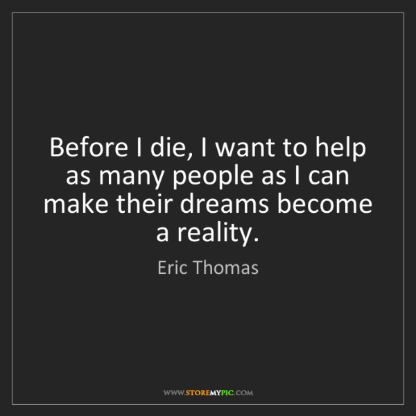Eric Thomas: Before I die, I want to help as many people as I can...