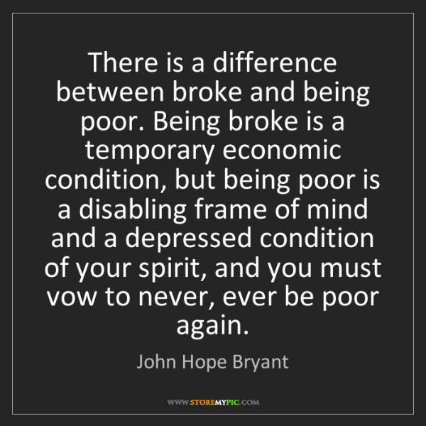 John Hope Bryant: There is a difference between broke and being poor. Being...