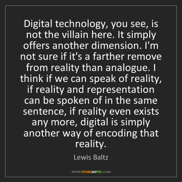 Lewis Baltz: Digital technology, you see, is not the villain here....