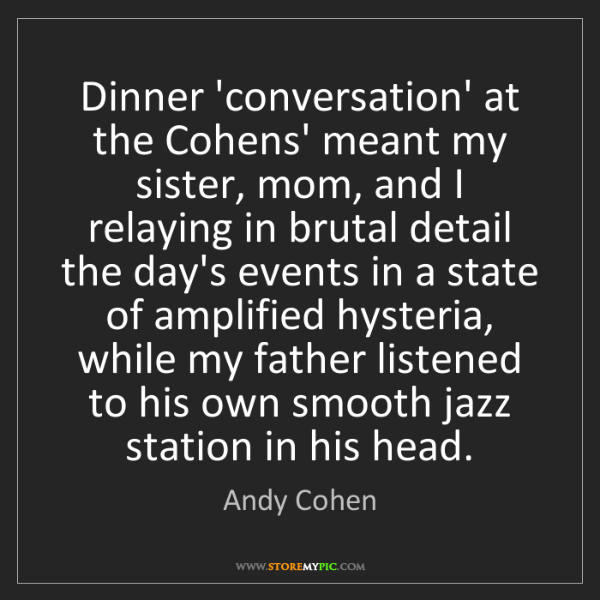 Andy Cohen: Dinner 'conversation' at the Cohens' meant my sister,...
