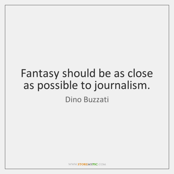 Fantasy should be as close as possible to journalism.