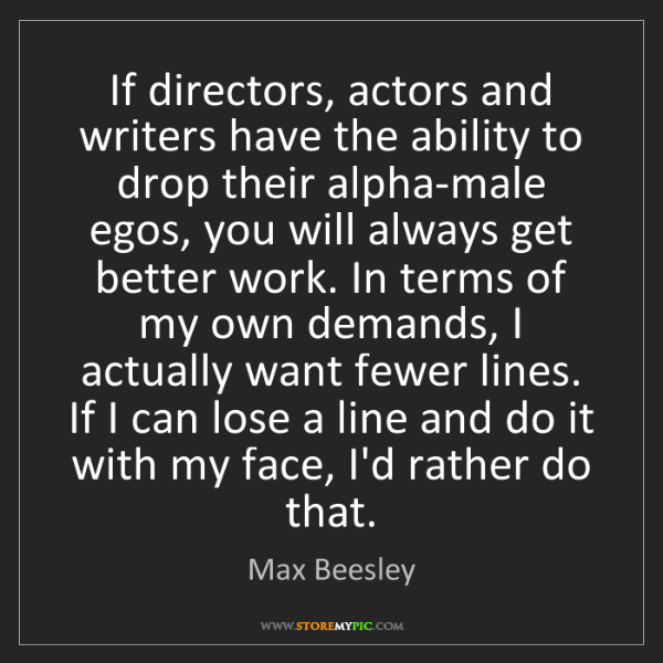 Max Beesley: If directors, actors and writers have the ability to...