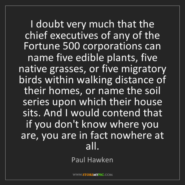 Paul Hawken: I doubt very much that the chief executives of any of...