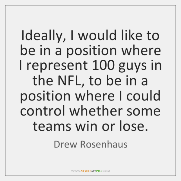 Ideally, I would like to be in a position where I represent 100 ...