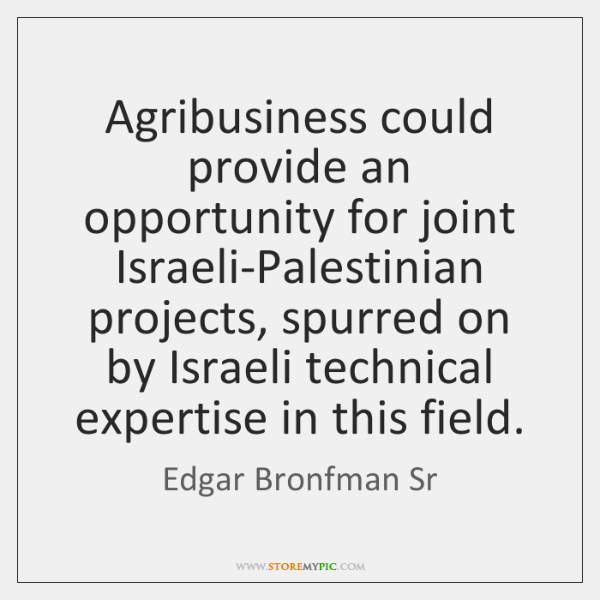 Agribusiness could provide an opportunity for joint Israeli-Palestinian projects, spurred on by ...