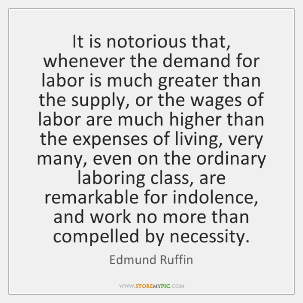 It is notorious that, whenever the demand for labor is much greater ...