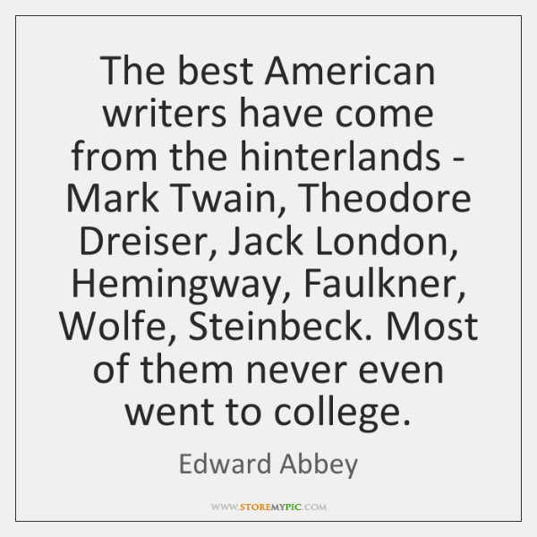 The best American writers have come from the hinterlands - Mark Twain, ...