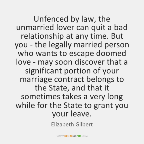 Unfenced by law, the unmarried lover can quit a bad relationship at ...
