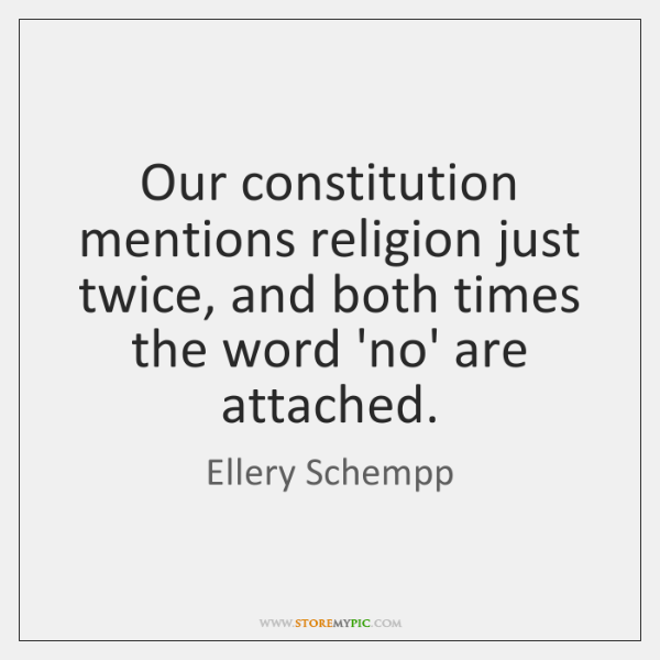 Our constitution mentions religion just twice, and both times the word 'no' ...