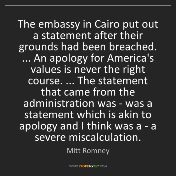 Mitt Romney: The embassy in Cairo put out a statement after their...