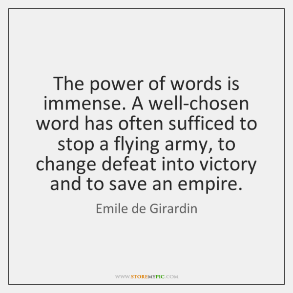 The power of words is immense. A well-chosen word has often sufficed ...
