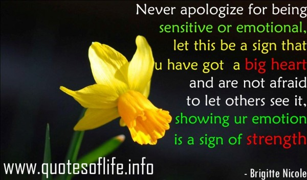 Never apologize for being sensitive or emotional let this be a sign that u have got a